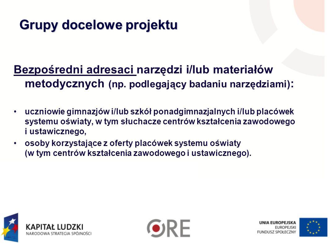 Grupy docelowe projektu Bezpośredni adresaci narzędzi i/lub materiałów metodycznych (np.