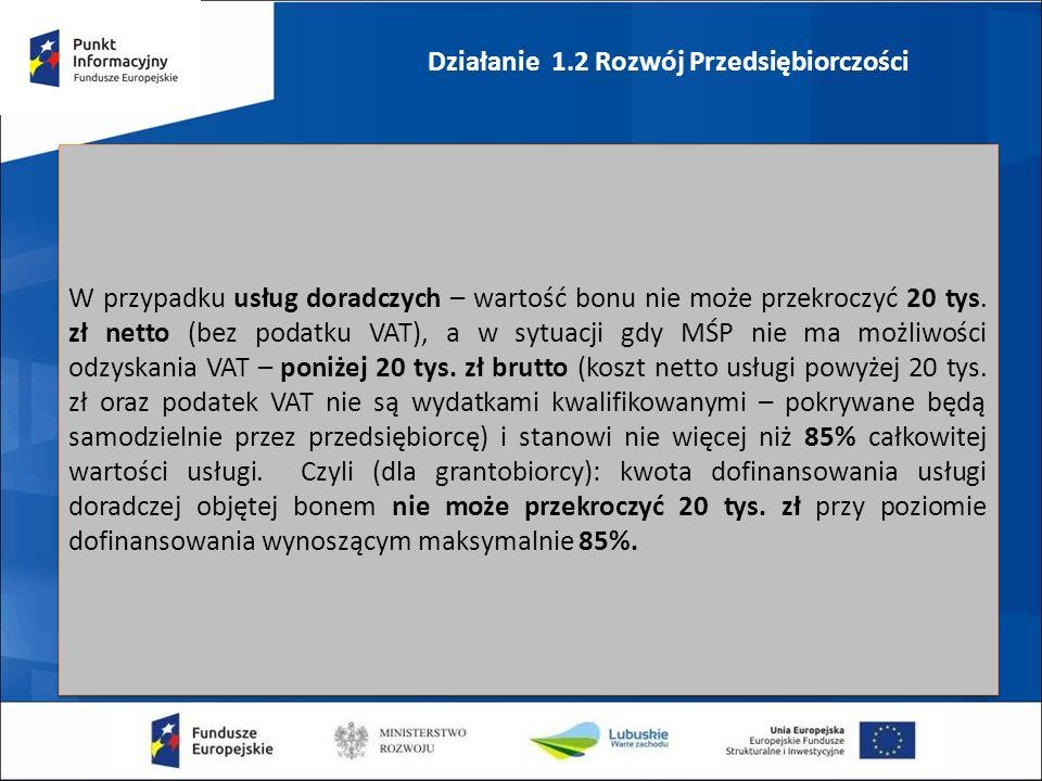 Działanie 1.2 Rozwój Przedsiębiorczości W przypadku usług doradczych – wartość bonu nie może przekroczyć 20 tys.