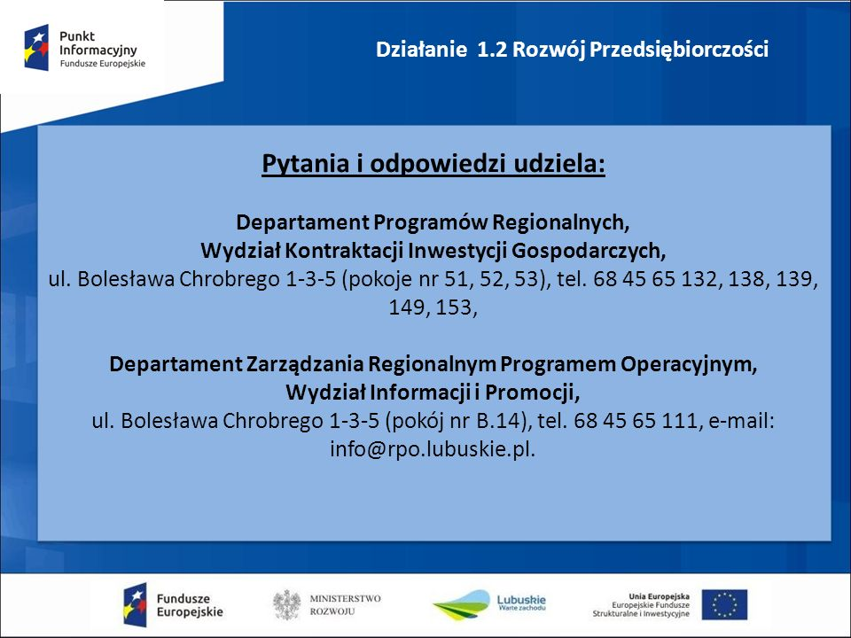 Działanie 1.2 Rozwój Przedsiębiorczości Pytania i odpowiedzi udziela: Departament Programów Regionalnych, Wydział Kontraktacji Inwestycji Gospodarczych, ul.