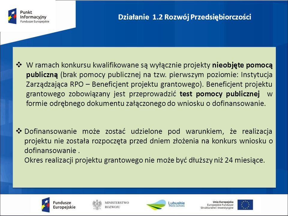 Działanie 1.2 Rozwój Przedsiębiorczości  W ramach konkursu kwalifikowane są wyłącznie projekty nieobjęte pomocą publiczną (brak pomocy publicznej na tzw.