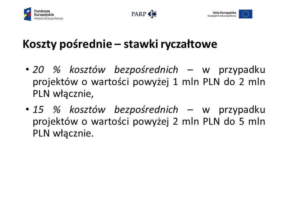 Koszty pośrednie – stawki ryczałtowe 20 % kosztów bezpośrednich – w przypadku projektów o wartości powyżej 1 mln PLN do 2 mln PLN włącznie, 15 % kosztów bezpośrednich – w przypadku projektów o wartości powyżej 2 mln PLN do 5 mln PLN włącznie.
