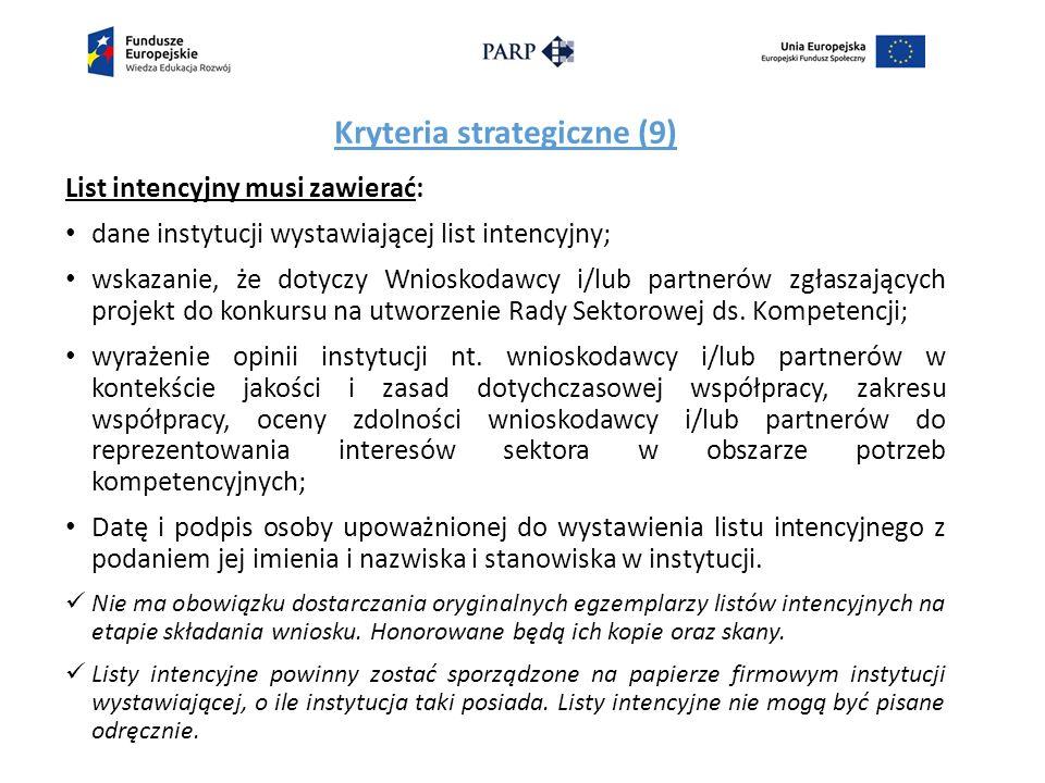 Kryteria strategiczne (9) List intencyjny musi zawierać: dane instytucji wystawiającej list intencyjny; wskazanie, że dotyczy Wnioskodawcy i/lub partnerów zgłaszających projekt do konkursu na utworzenie Rady Sektorowej ds.