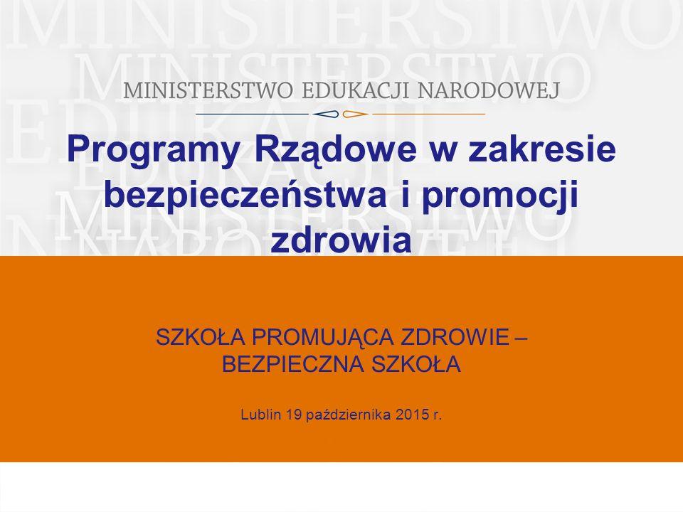 Programy Rządowe w zakresie bezpieczeństwa i promocji zdrowia SZKOŁA PROMUJĄCA ZDROWIE – BEZPIECZNA SZKOŁA Data Lublin 19 października 2015 r.