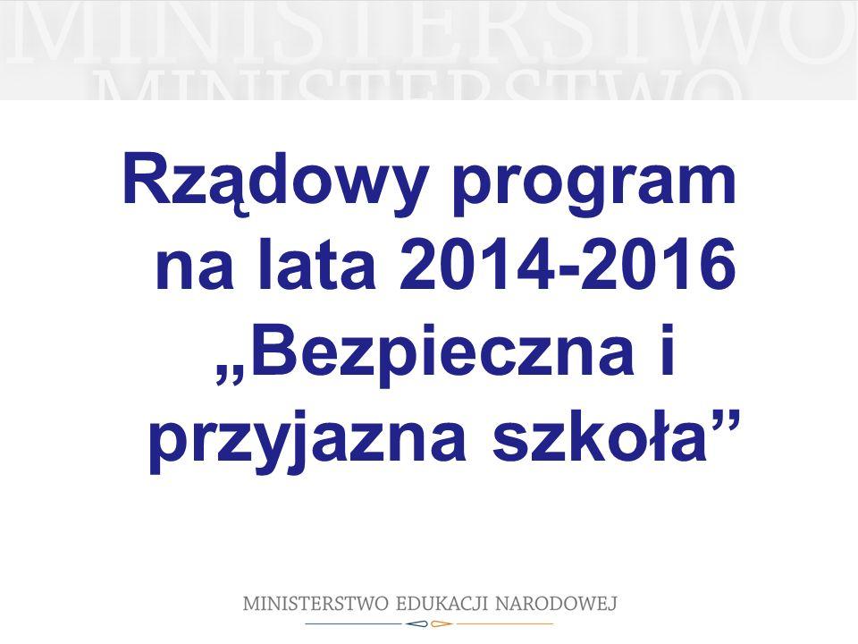 """Rządowy program na lata 2014-2016 """"Bezpieczna i przyjazna szkoła"""