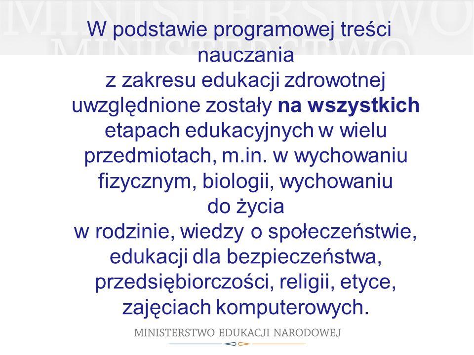 W podstawie programowej treści nauczania z zakresu edukacji zdrowotnej uwzględnione zostały na wszystkich etapach edukacyjnych w wielu przedmiotach, m.in.