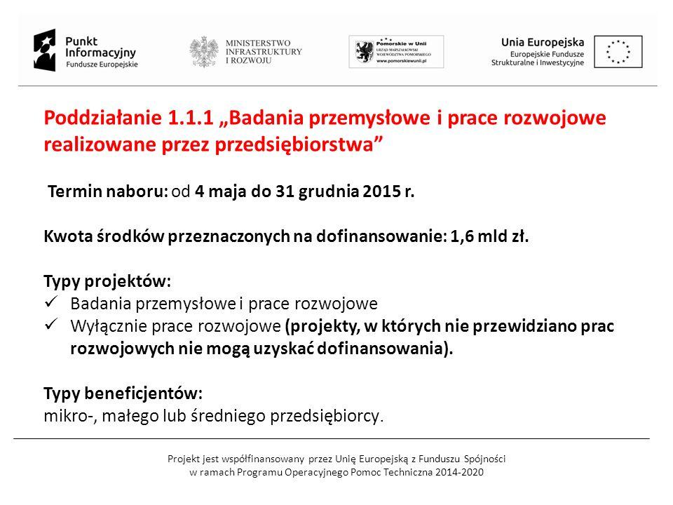 Projekt jest współfinansowany przez Unię Europejską z Funduszu Spójności w ramach Programu Operacyjnego Pomoc Techniczna 2014-2020 Poziom i wysokość wsparcia: Minimalna wartość kosztów kwalifikowalnych projektu dofinansowanego w ramach konkursu wynosi 2 mln PLN.