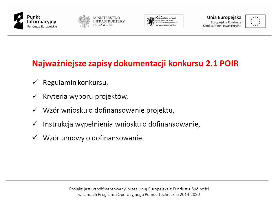 Projekt jest współfinansowany przez Unię Europejską z Funduszu Spójności w ramach Programu Operacyjnego Pomoc Techniczna 2014-2020 Gdzie znaleźć informacje o konkursie: Ministerstwo Gospodarki www.mg.gov.pl Strona internetowa POIR www.poir.gov.pl