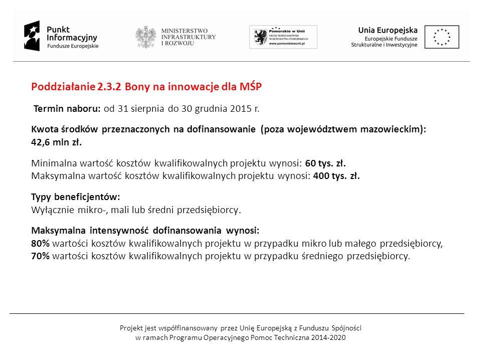 Poddziałanie 2.3.2 Bony na innowacje dla MŚP Termin naboru: od 31 sierpnia do 30 grudnia 2015 r. Kwota środków przeznaczonych na dofinansowanie (poza