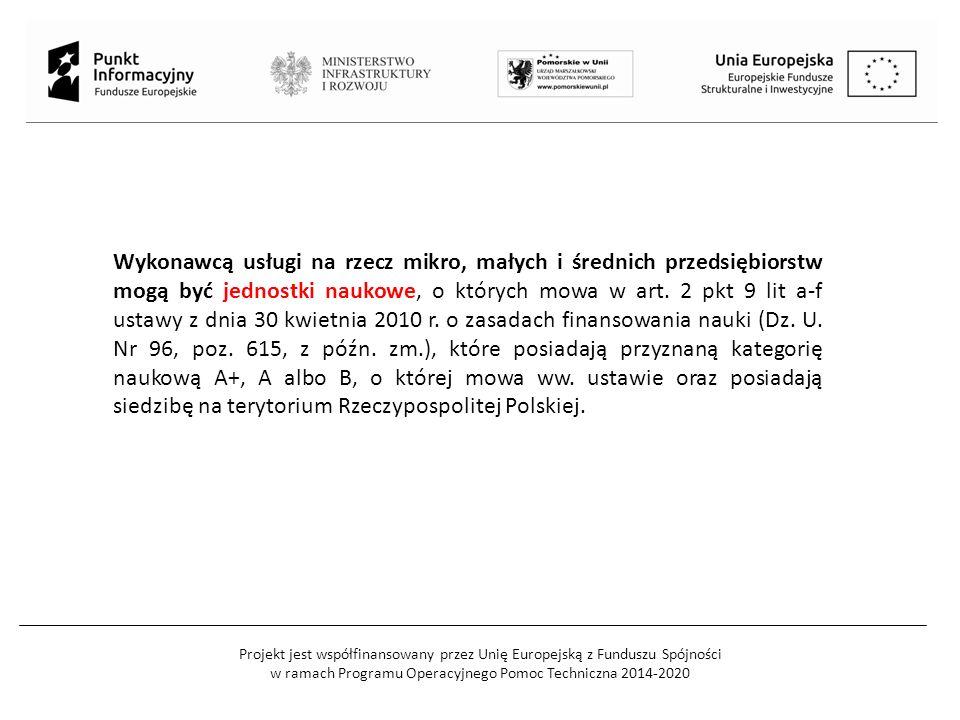 Projekt jest współfinansowany przez Unię Europejską z Funduszu Spójności w ramach Programu Operacyjnego Pomoc Techniczna 2014-2020 Wykonawcą usługi na