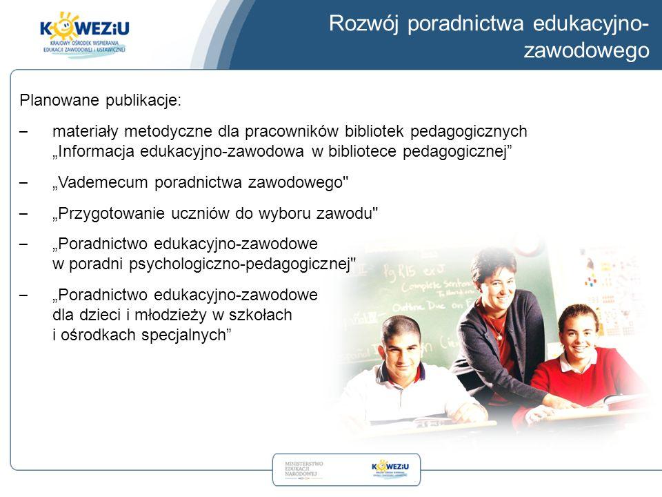 """Rozwój poradnictwa edukacyjno- zawodowego Planowane publikacje: – materiały metodyczne dla pracowników bibliotek pedagogicznych """"Informacja edukacyjno-zawodowa w bibliotece pedagogicznej – """"Vademecum poradnictwa zawodowego – """"Przygotowanie uczniów do wyboru zawodu – """"Poradnictwo edukacyjno-zawodowe w poradni psychologiczno-pedagogicznej – """"Poradnictwo edukacyjno-zawodowe dla dzieci i młodzieży w szkołach i ośrodkach specjalnych"""