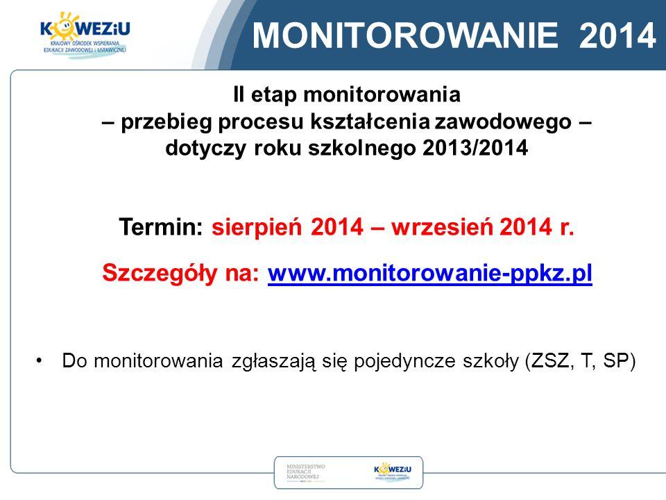 II etap monitorowania – przebieg procesu kształcenia zawodowego – dotyczy roku szkolnego 2013/2014 Termin: sierpień 2014 – wrzesień 2014 r.