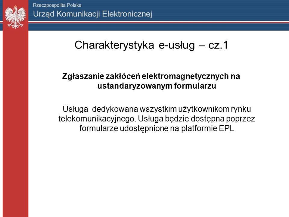Charakterystyka e-usług – cz.1 Zgłaszanie zakłóceń elektromagnetycznych na ustandaryzowanym formularzu Usługa dedykowana wszystkim użytkownikom rynku telekomunikacyjnego.