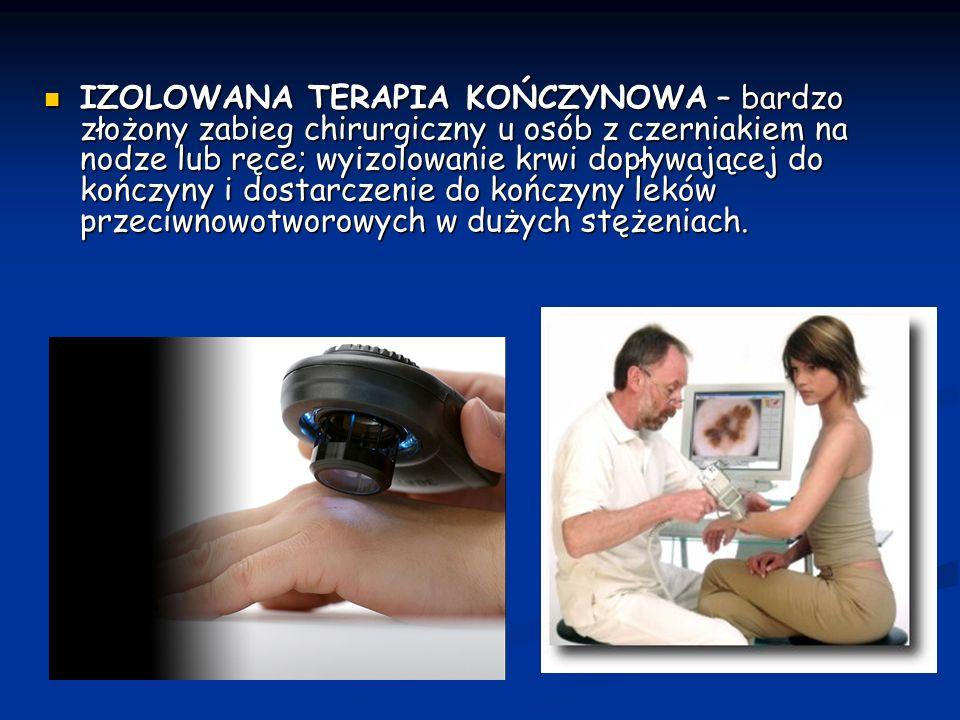 IZOLOWANA TERAPIA KOŃCZYNOWA – bardzo złożony zabieg chirurgiczny u osób z czerniakiem na nodze lub ręce; wyizolowanie krwi dopływającej do kończyny i