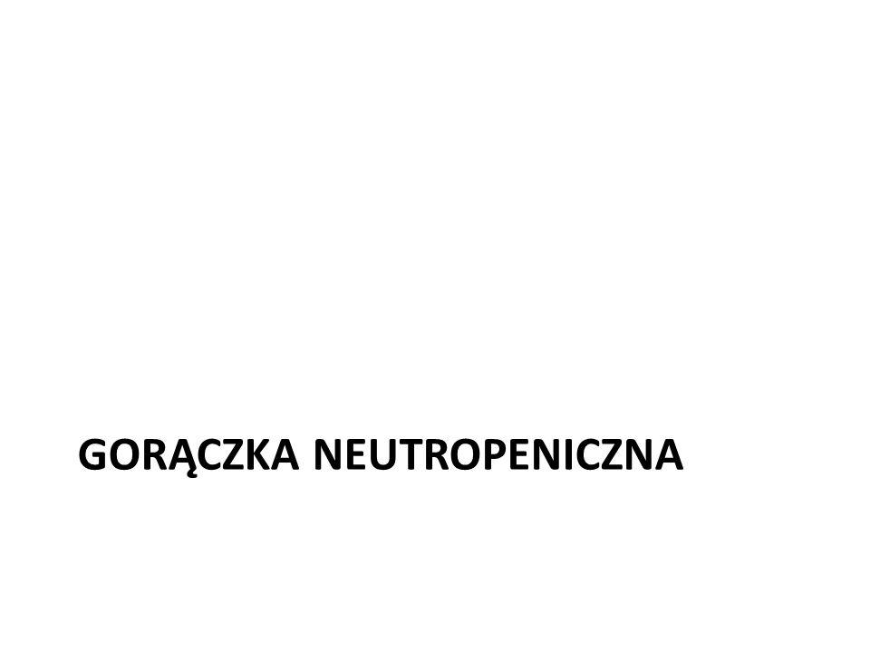 Gorączka neutropeniczna 1.Definicja wg Europejskiego Towarszystwa Onkologii Klinicznej (ESMO): – Zmniejszenie liczby granulocytów obojętnochłonnych poniżej 500 /ul lub poniżej 1000/ul z przewidywanym spadkiem poniżej 500 /ul w ciągu kolejnych 48 godzin Oraz – Gorączka >38,5°C utrzymująca się co najmniej przez 1 godzinę lub kliniczne objawy posocznicy
