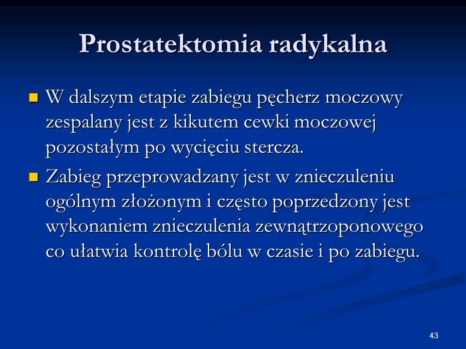 43 Prostatektomia radykalna W dalszym etapie zabiegu pęcherz moczowy zespalany jest z kikutem cewki moczowej pozostałym po wycięciu stercza. W dalszym