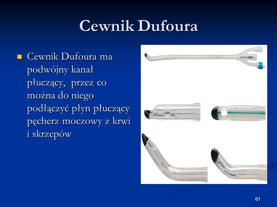 61 Cewnik Dufoura Cewnik Dufoura ma podwójny kanał płuczący, przez co można do niego podłączyć płyn płuczący pęcherz moczowy z krwi i skrzepów Cewnik
