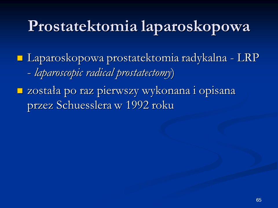 65 Prostatektomia laparoskopowa Laparoskopowa prostatektomia radykalna - LRP - laparoscopic radical prostatectomy) Laparoskopowa prostatektomia radyka