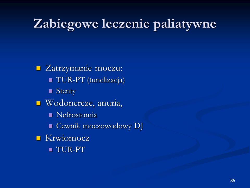 85 Zabiegowe leczenie paliatywne Zatrzymanie moczu: Zatrzymanie moczu: TUR-PT (tunelizacja) TUR-PT (tunelizacja) Stenty Stenty Wodonercze, anuria, Wod