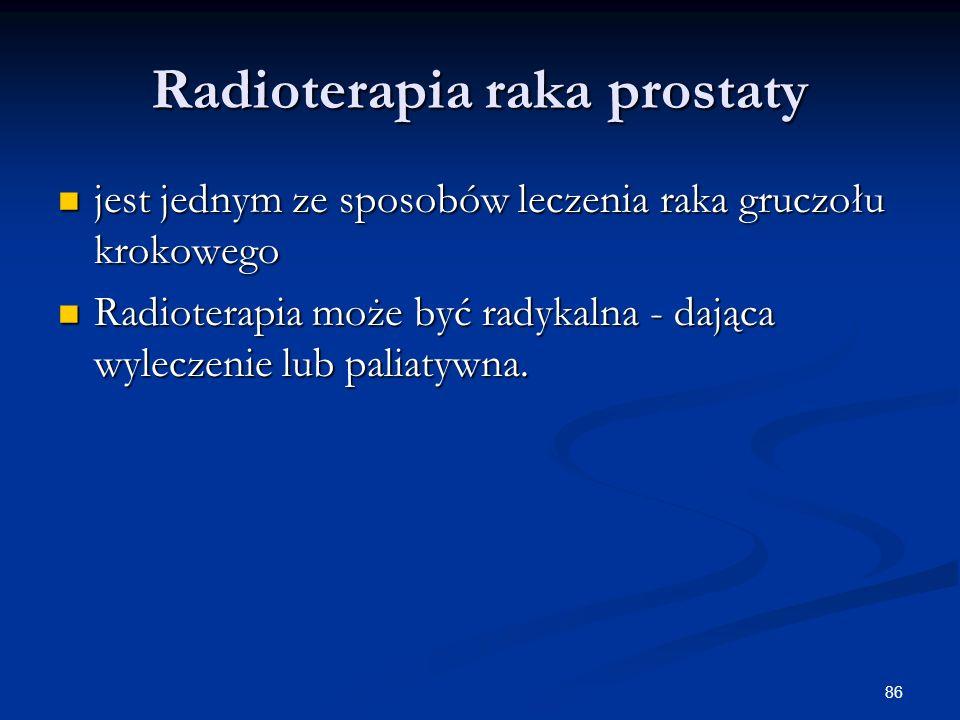 86 Radioterapia raka prostaty jest jednym ze sposobów leczenia raka gruczołu krokowego jest jednym ze sposobów leczenia raka gruczołu krokowego Radiot