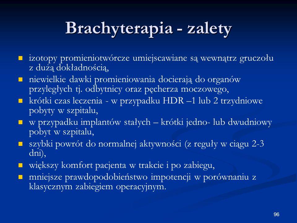 96 Brachyterapia - zalety izotopy promieniotwórcze umiejscawiane są wewnątrz gruczołu z dużą dokładnością, niewielkie dawki promieniowania docierają d