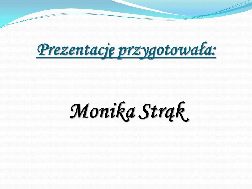 Prezentację przygotowała: Monika Strąk
