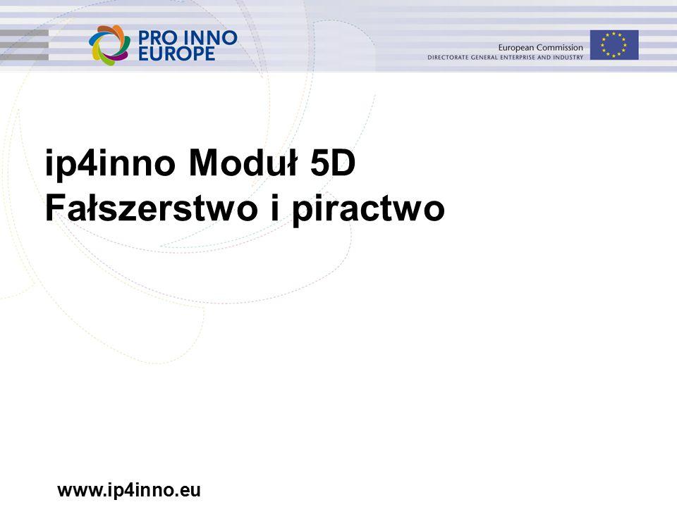 www.ip4inno.eu ip4inno Moduł 5D Fałszerstwo i piractwo