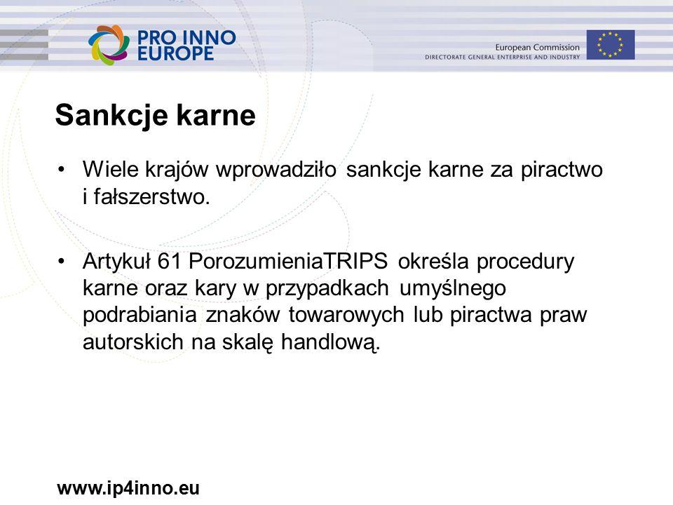 www.ip4inno.eu Sankcje karne Wiele krajów wprowadziło sankcje karne za piractwo i fałszerstwo.