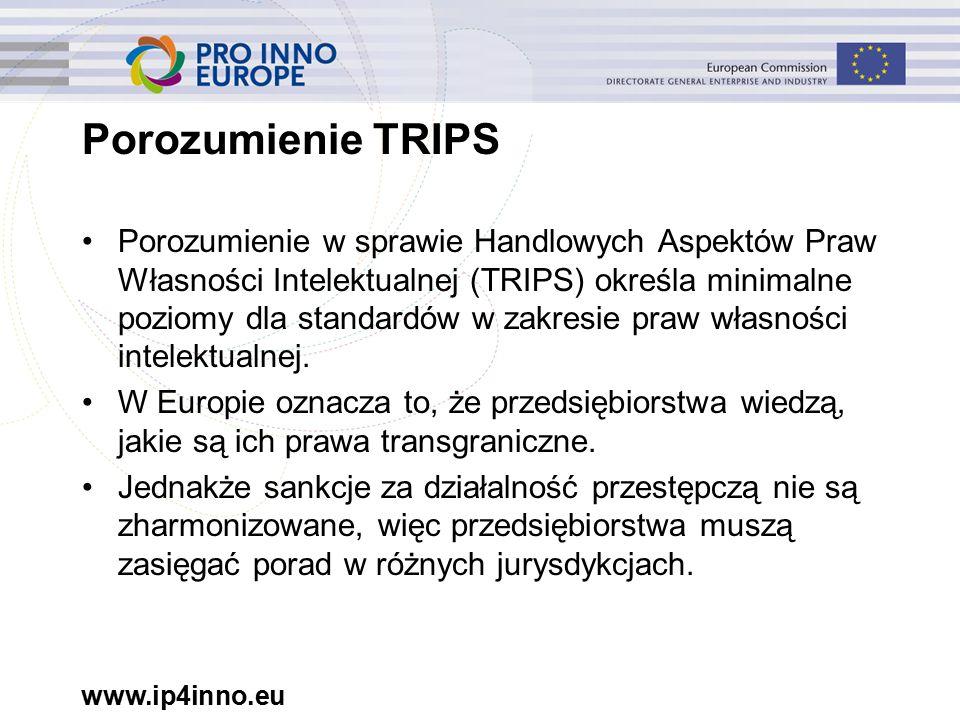 www.ip4inno.eu Porozumienie TRIPS Porozumienie w sprawie Handlowych Aspektów Praw Własności Intelektualnej (TRIPS) określa minimalne poziomy dla standardów w zakresie praw własności intelektualnej.