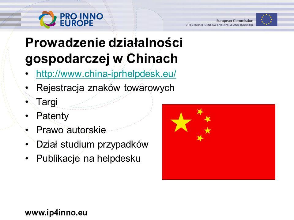 www.ip4inno.eu Prowadzenie działalności gospodarczej w Chinach http://www.china-iprhelpdesk.eu/ Rejestracja znaków towarowych Targi Patenty Prawo autorskie Dział studium przypadków Publikacje na helpdesku