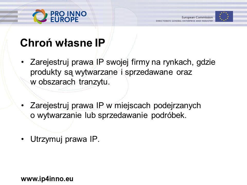 www.ip4inno.eu Chroń własne IP Zarejestruj prawa IP swojej firmy na rynkach, gdzie produkty są wytwarzane i sprzedawane oraz w obszarach tranzytu.