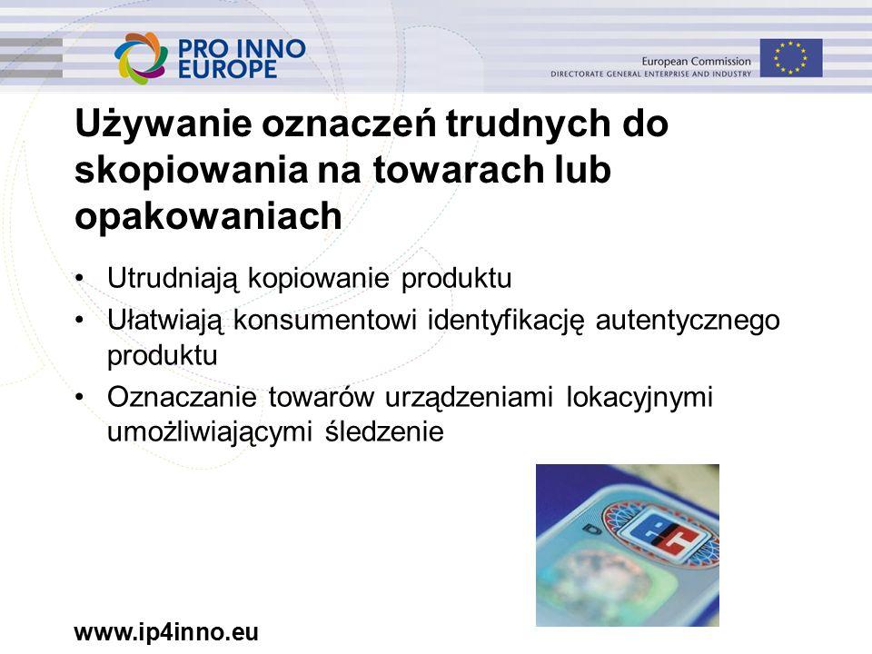 www.ip4inno.eu Używanie oznaczeń trudnych do skopiowania na towarach lub opakowaniach Utrudniają kopiowanie produktu Ułatwiają konsumentowi identyfikację autentycznego produktu Oznaczanie towarów urządzeniami lokacyjnymi umożliwiającymi śledzenie