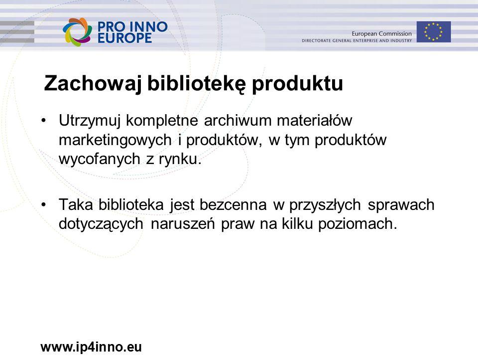 www.ip4inno.eu Zachowaj bibliotekę produktu Utrzymuj kompletne archiwum materiałów marketingowych i produktów, w tym produktów wycofanych z rynku.