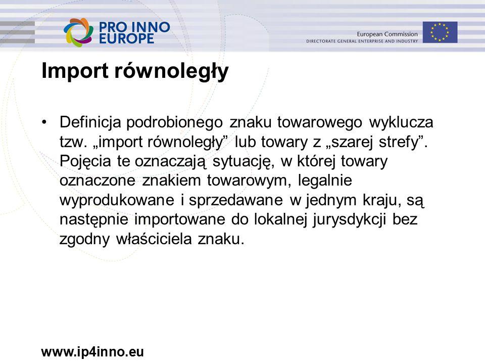 www.ip4inno.eu Import równoległy Definicja podrobionego znaku towarowego wyklucza tzw.