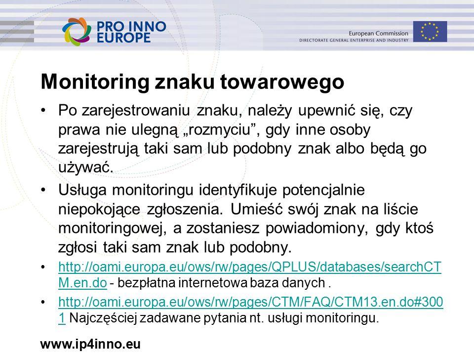 """www.ip4inno.eu Monitoring znaku towarowego Po zarejestrowaniu znaku, należy upewnić się, czy prawa nie ulegną """"rozmyciu , gdy inne osoby zarejestrują taki sam lub podobny znak albo będą go używać."""