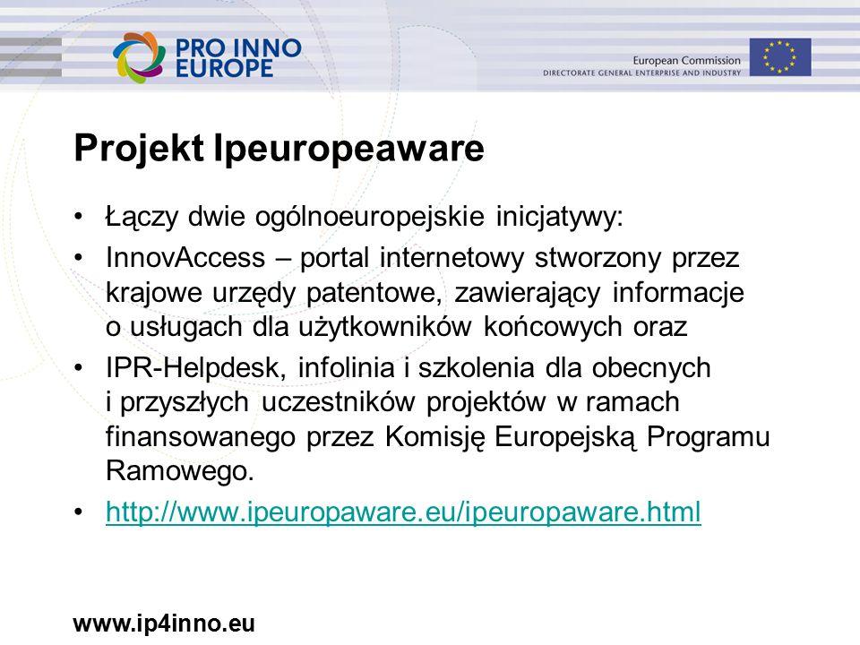 www.ip4inno.eu Projekt Ipeuropeaware Łączy dwie ogólnoeuropejskie inicjatywy: InnovAccess – portal internetowy stworzony przez krajowe urzędy patentowe, zawierający informacje o usługach dla użytkowników końcowych oraz IPR-Helpdesk, infolinia i szkolenia dla obecnych i przyszłych uczestników projektów w ramach finansowanego przez Komisję Europejską Programu Ramowego.