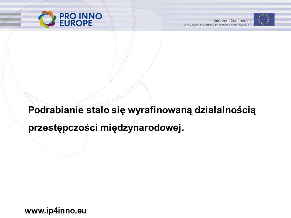 www.ip4inno.eu Podrabianie stało się wyrafinowaną działalnością przestępczości międzynarodowej.