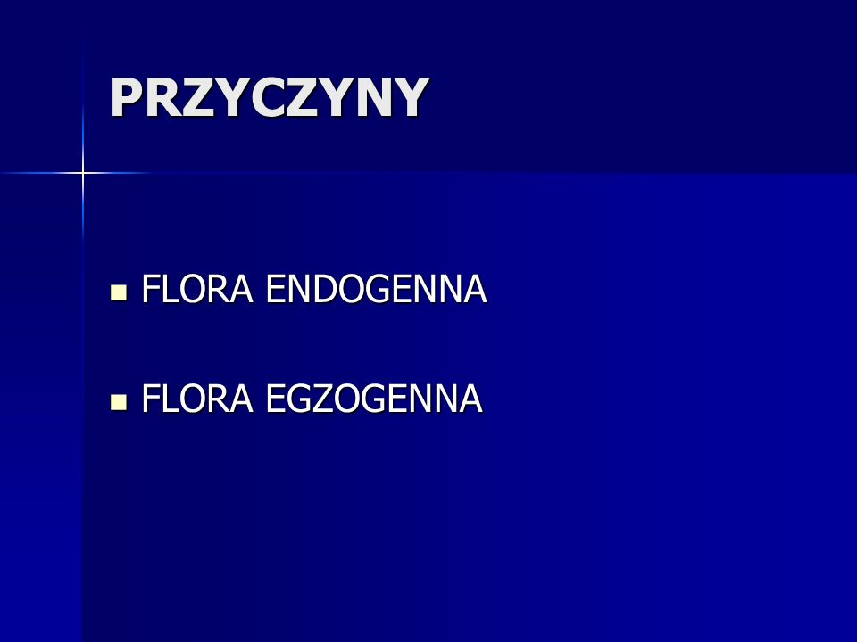 PRZYCZYNY FLORA ENDOGENNA FLORA ENDOGENNA FLORA EGZOGENNA FLORA EGZOGENNA