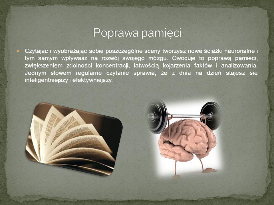 Czytając i wyobrażając sobie poszczególne sceny tworzysz nowe ścieżki neuronalne i tym samym wpływasz na rozwój swojego mózgu.