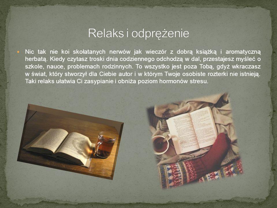 Nic tak nie koi skołatanych nerwów jak wieczór z dobrą książką i aromatyczną herbatą.