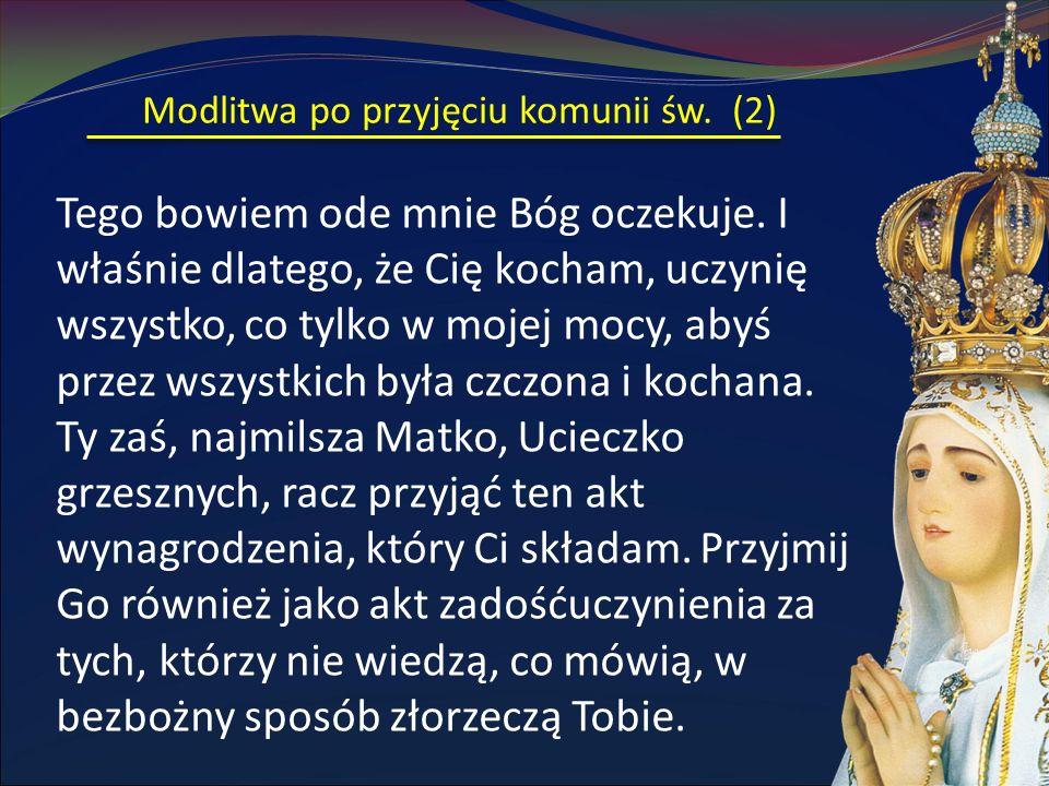 Modlitwa po przyjęciu komunii św. (2) Tego bowiem ode mnie Bóg oczekuje. I właśnie dlatego, że Cię kocham, uczynię wszystko, co tylko w mojej mocy, ab