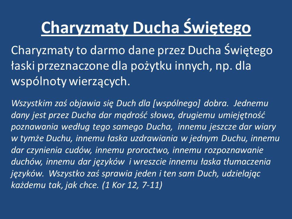 Charyzmaty Ducha Świętego Charyzmaty to darmo dane przez Ducha Świętego łaski przeznaczone dla pożytku innych, np.