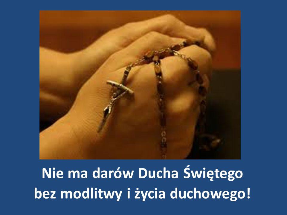 Nie ma darów Ducha Świętego bez modlitwy i życia duchowego!