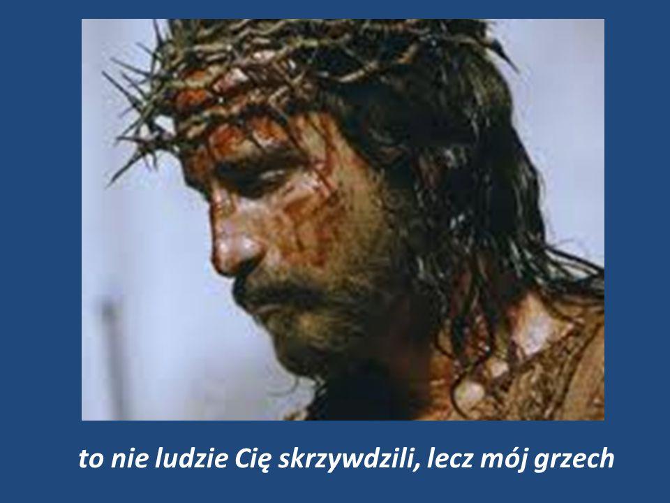 to nie ludzie Cię skrzywdzili, lecz mój grzech