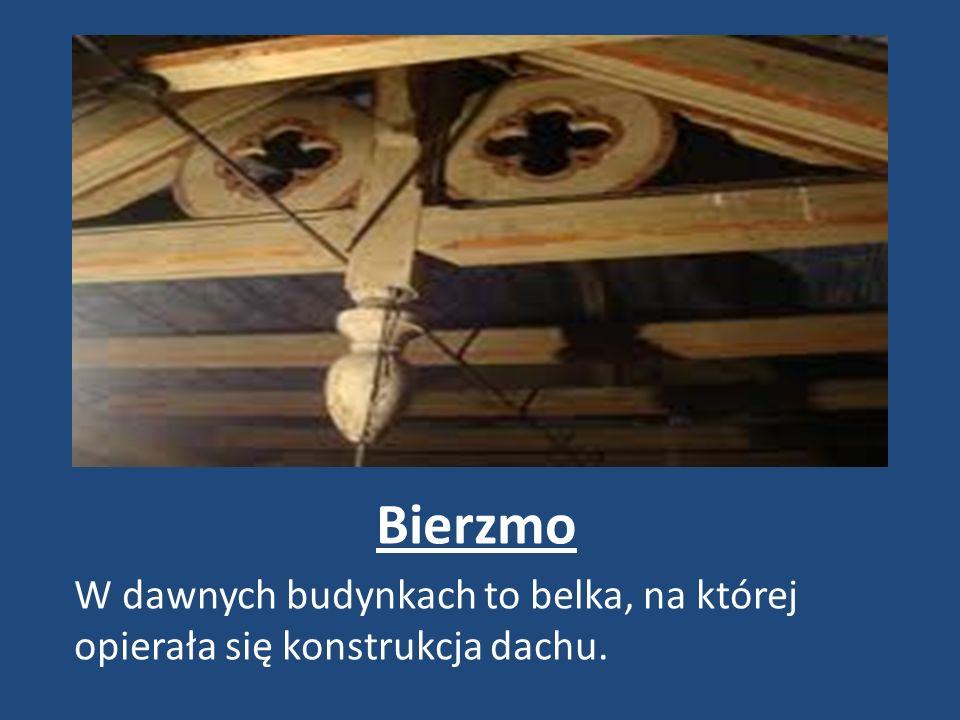 Bierzmo W dawnych budynkach to belka, na której opierała się konstrukcja dachu.