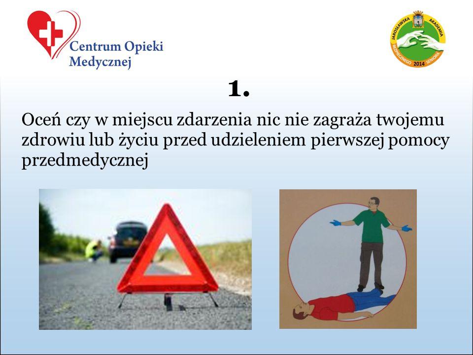 1. Oceń czy w miejscu zdarzenia nic nie zagraża twojemu zdrowiu lub życiu przed udzieleniem pierwszej pomocy przedmedycznej