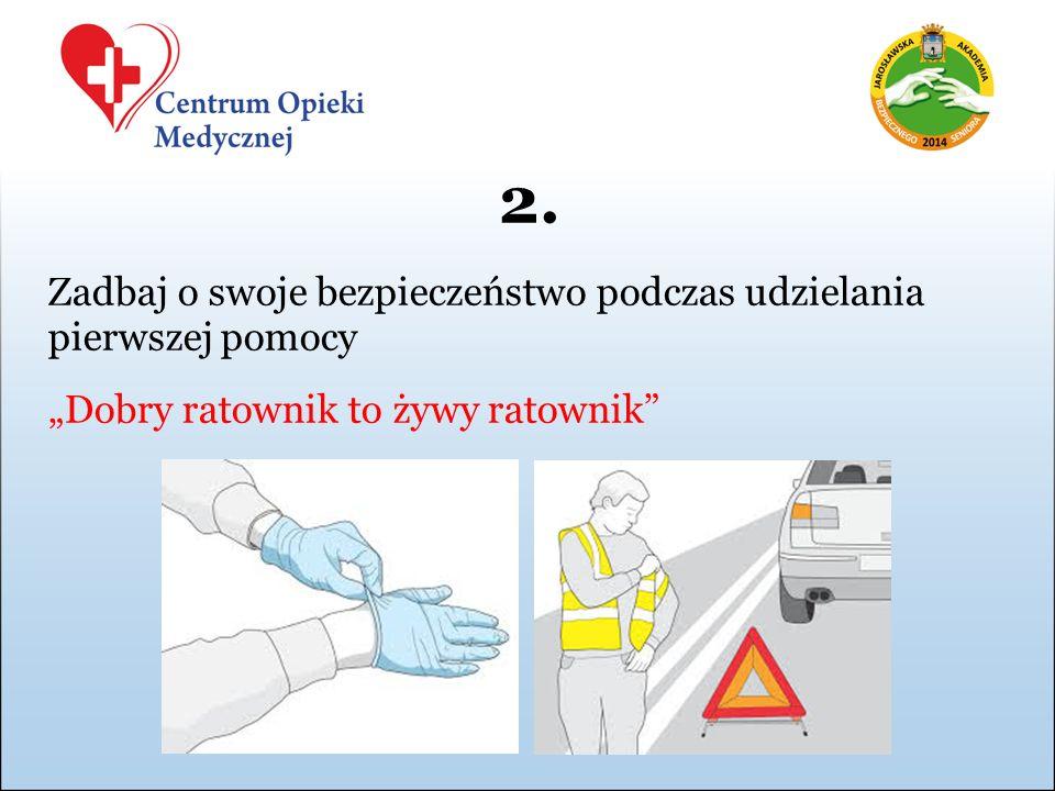 """2. Zadbaj o swoje bezpieczeństwo podczas udzielania pierwszej pomocy """"Dobry ratownik to żywy ratownik"""""""