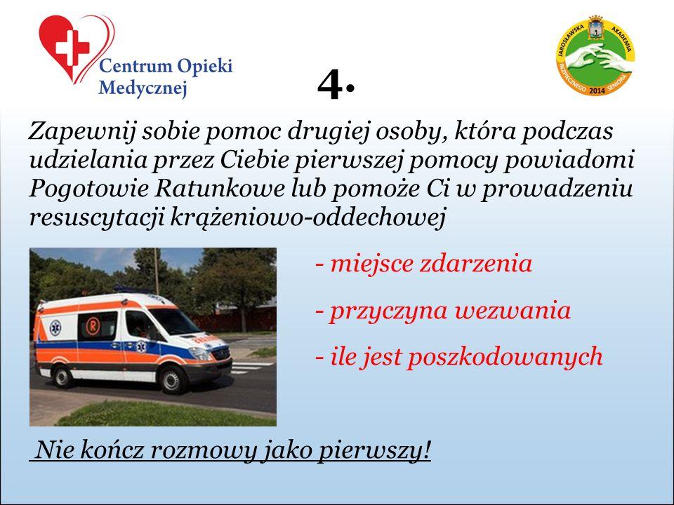 4. Zapewnij sobie pomoc drugiej osoby, która podczas udzielania przez Ciebie pierwszej pomocy powiadomi Pogotowie Ratunkowe lub pomoże Ci w prowadzeni
