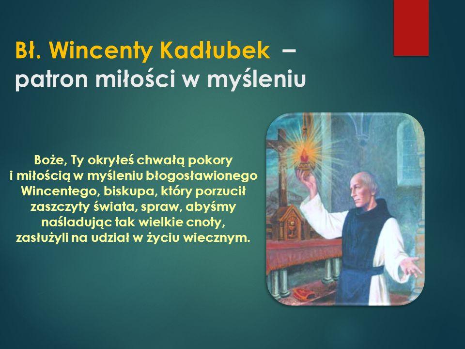 Bł. Wincenty Kadłubek – patron miłości w myśleniu Boże, Ty okryłeś chwałą pokory i miłością w myśleniu błogosławionego Wincentego, biskupa, który porz