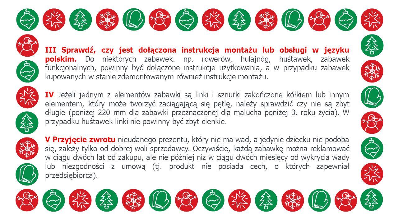 III Sprawdź, czy jest dołączona instrukcja montażu lub obsługi w języku polskim. Do niektórych zabawek. np. rowerów, hulajnóg, huśtawek, zabawek funkc