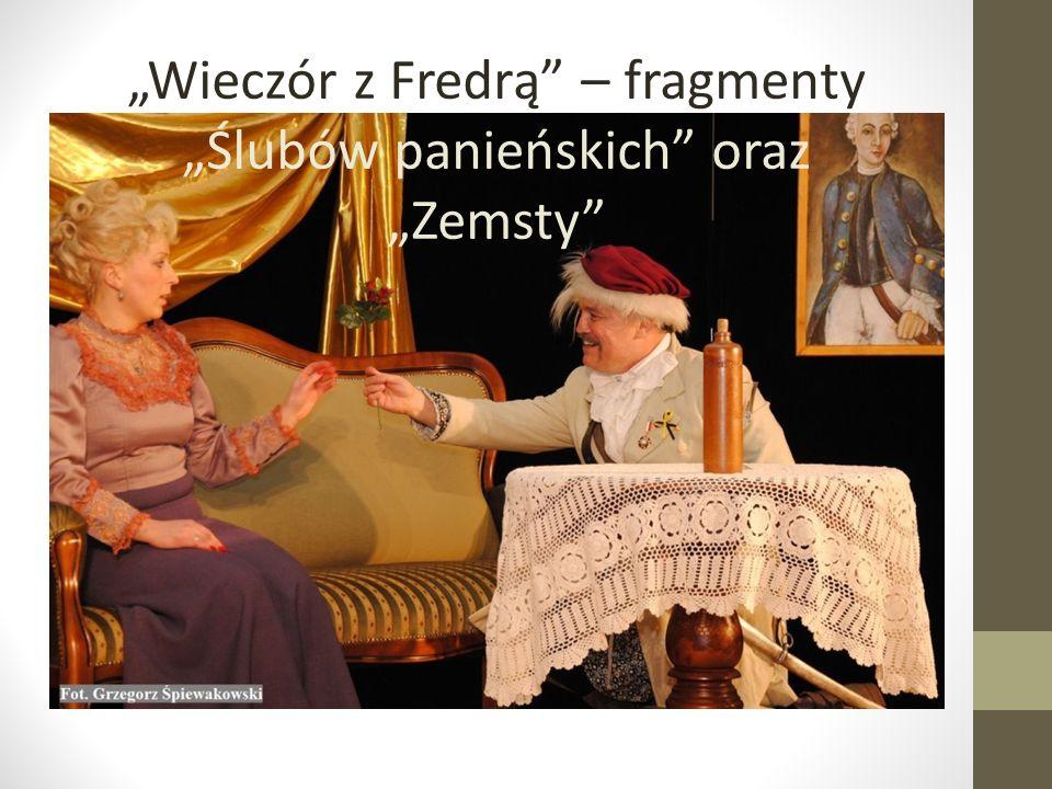 """""""Wieczór z Fredrą – fragmenty """"Ślubów panieńskich oraz """"Zemsty"""